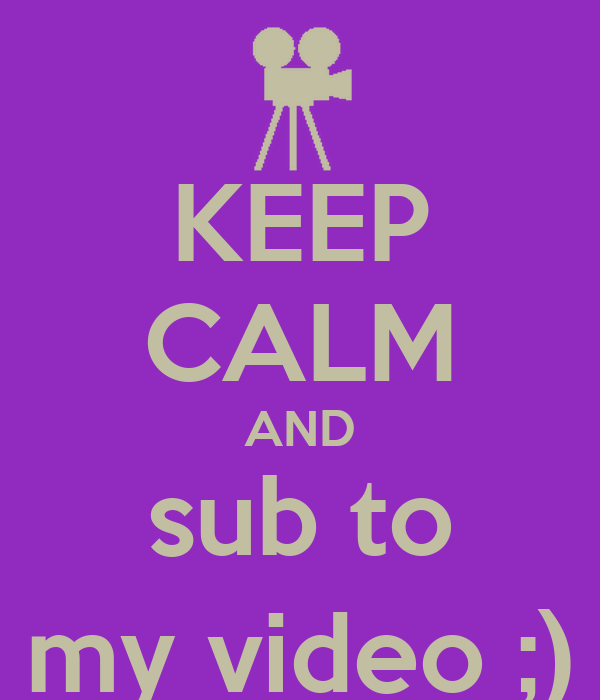 KEEP CALM AND sub to my video ;)