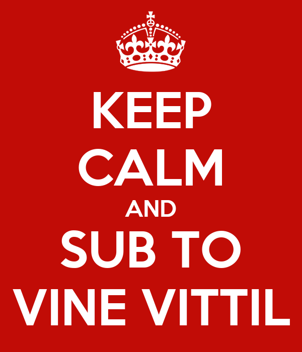 KEEP CALM AND SUB TO VINE VITTIL