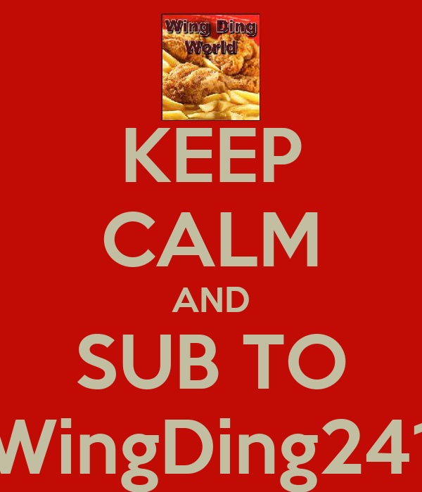 KEEP CALM AND SUB TO WingDing241