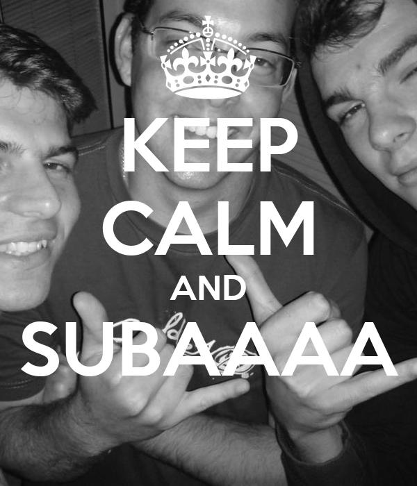 KEEP CALM AND SUBAAAA