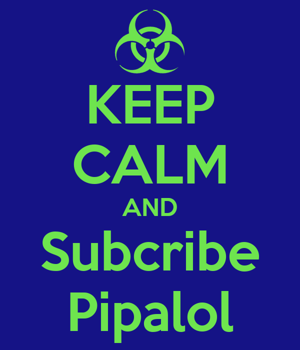 KEEP CALM AND Subcribe Pipalol