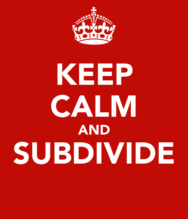 KEEP CALM AND SUBDIVIDE