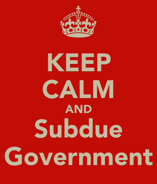 KEEP CALM AND Subdue Government