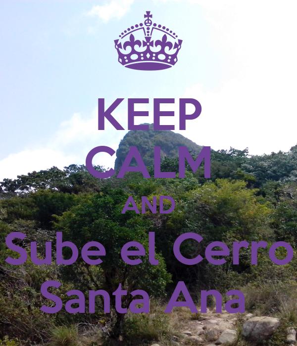 KEEP CALM AND Sube el Cerro Santa Ana