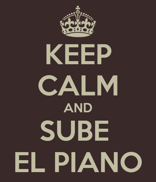 KEEP CALM AND SUBE  EL PIANO