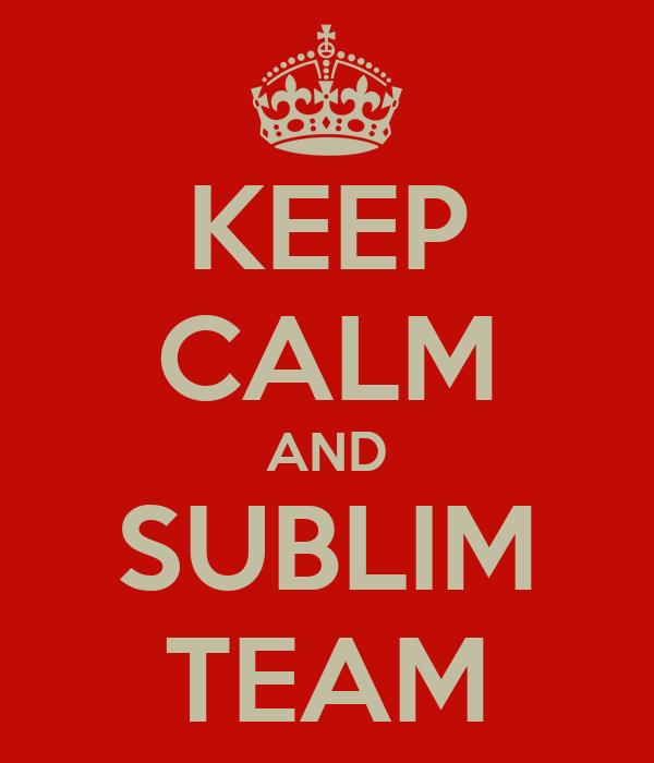KEEP CALM AND SUBLIM TEAM