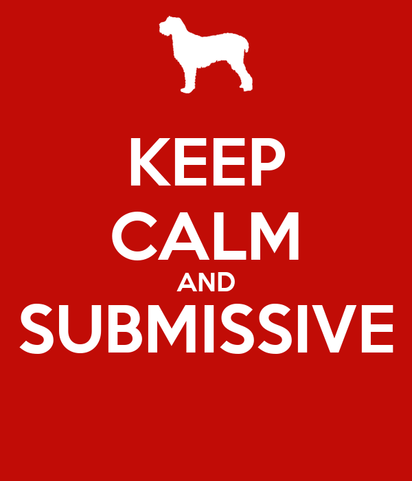 KEEP CALM AND SUBMISSIVE