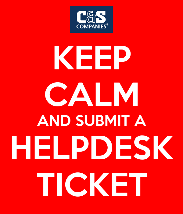 KEEP CALM AND SUBMIT A HELPDESK TICKET