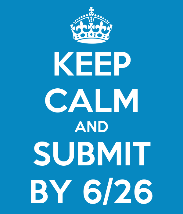 KEEP CALM AND SUBMIT BY 6/26