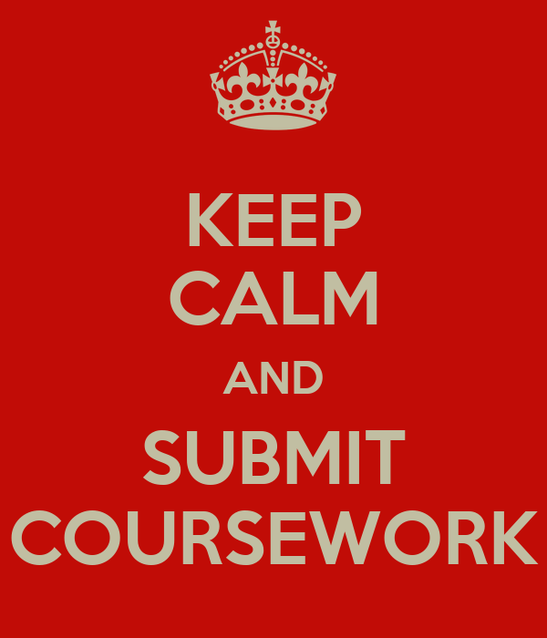 KEEP CALM AND SUBMIT COURSEWORK