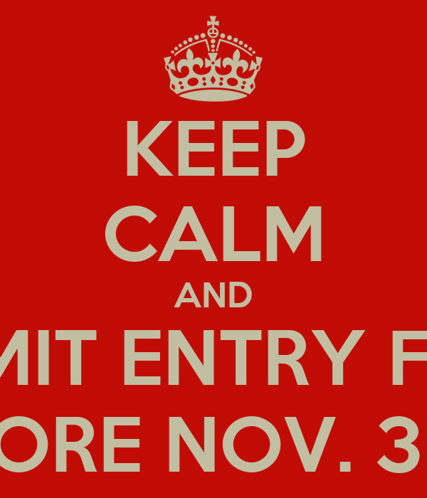 KEEP CALM AND SUBMIT ENTRY FORM BEFORE NOV. 30TH