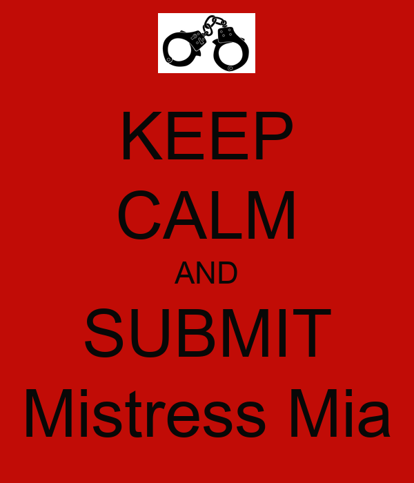 KEEP CALM AND SUBMIT Mistress Mia