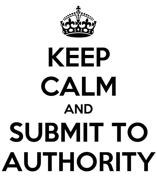 KEEP CALM AND SUBMIT TO AUTHORITY