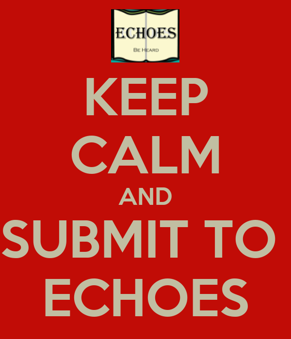 KEEP CALM AND SUBMIT TO  ECHOES