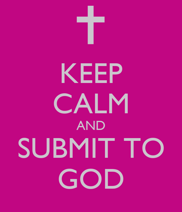 KEEP CALM AND SUBMIT TO GOD