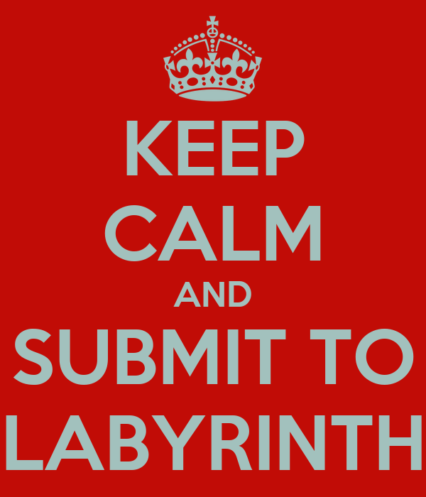 KEEP CALM AND SUBMIT TO LABYRINTH