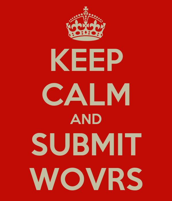 KEEP CALM AND SUBMIT WOVRS