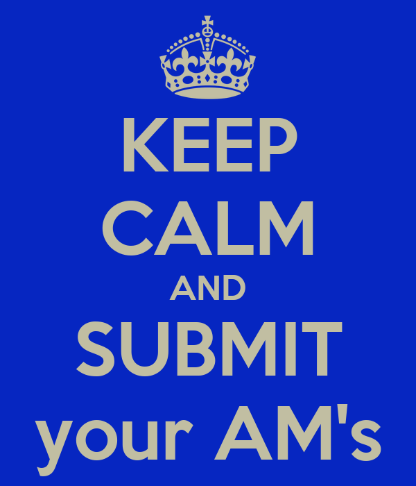 KEEP CALM AND SUBMIT your AM's