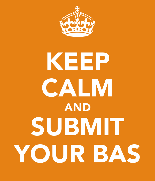KEEP CALM AND SUBMIT YOUR BAS