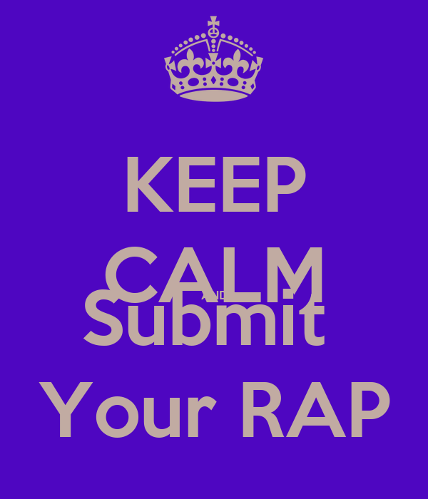 KEEP CALM AND Submit  Your RAP