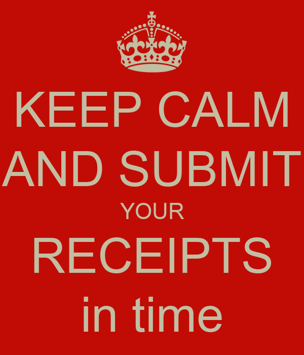 KEEP CALM AND SUBMIT YOUR RECEIPTS in time