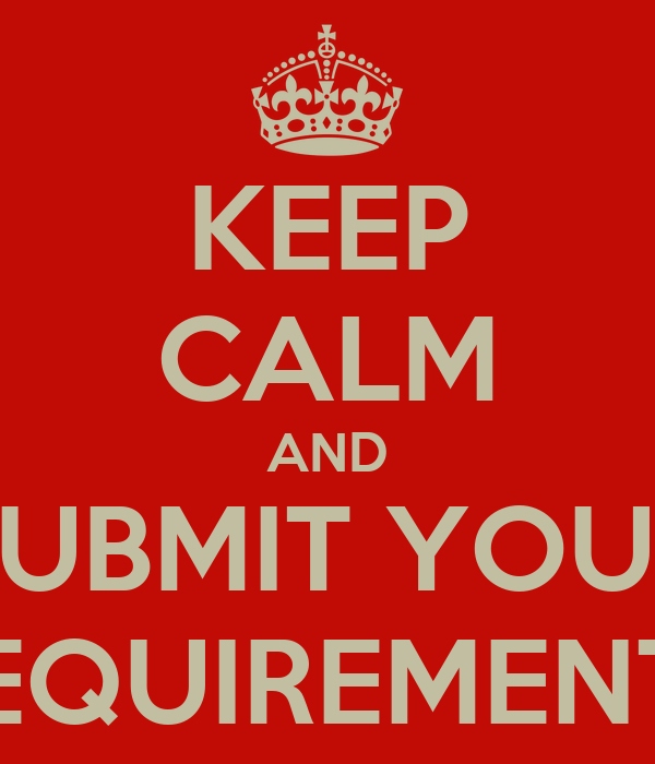 KEEP CALM AND SUBMIT YOUR REQUIREMENTS