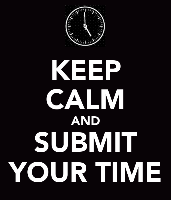 KEEP CALM AND SUBMIT YOUR TIME