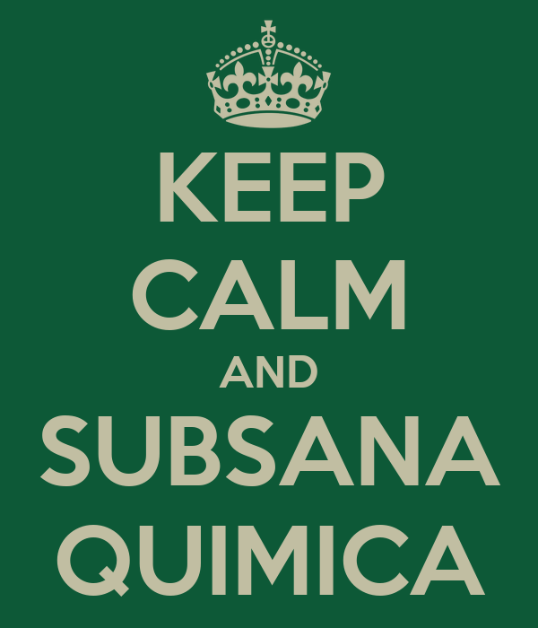 KEEP CALM AND SUBSANA QUIMICA