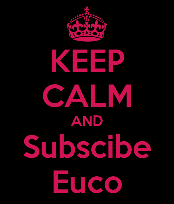 KEEP CALM AND Subscibe Euco