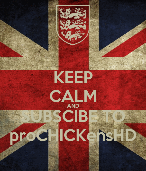 KEEP CALM AND SUBSCIBE TO proCHICKensHD