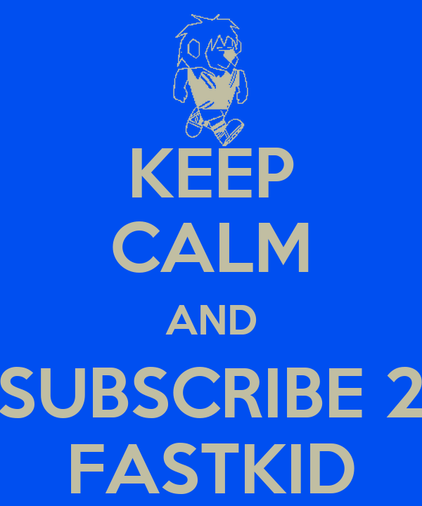 KEEP CALM AND SUBSCRIBE 2 FASTKID