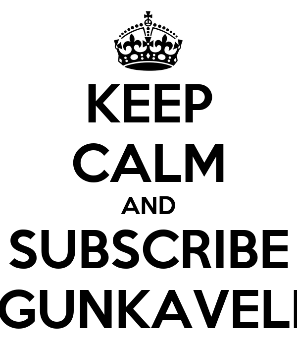 KEEP CALM AND SUBSCRIBE AGUNKAVELIN