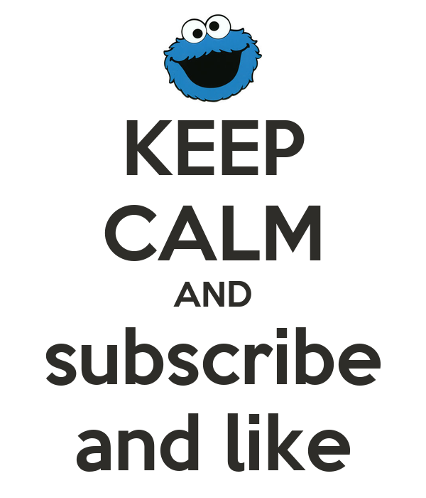 KEEP CALM AND subscribe and like