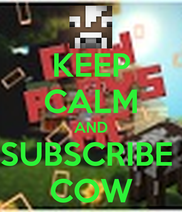 KEEP CALM AND SUBSCRIBE  COW