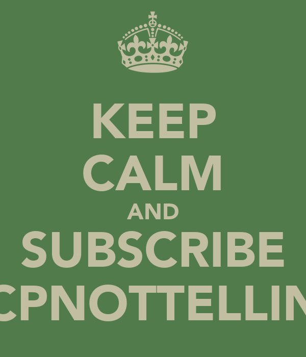 KEEP CALM AND SUBSCRIBE CPNOTTELLIN