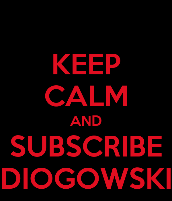 KEEP CALM AND SUBSCRIBE DIOGOWSKI