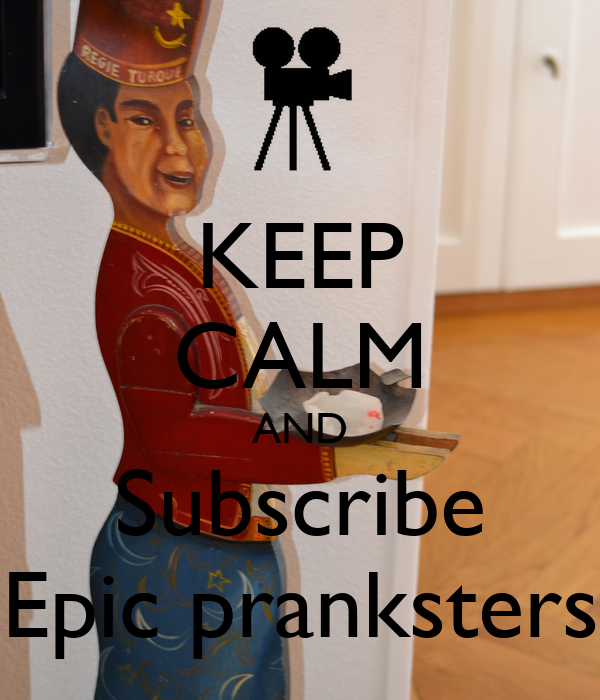 KEEP CALM AND Subscribe Epic pranksters