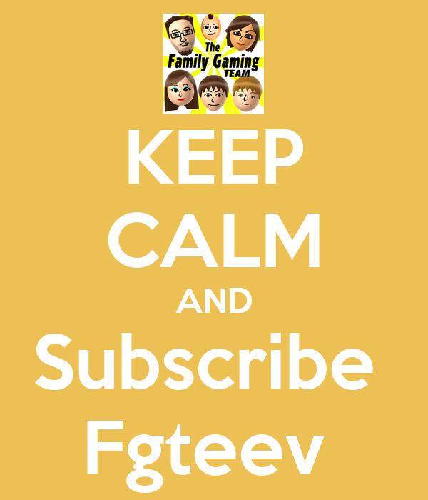 KEEP CALM AND Subscribe  Fgteev