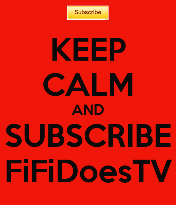 KEEP CALM AND SUBSCRIBE FiFiDoesTV