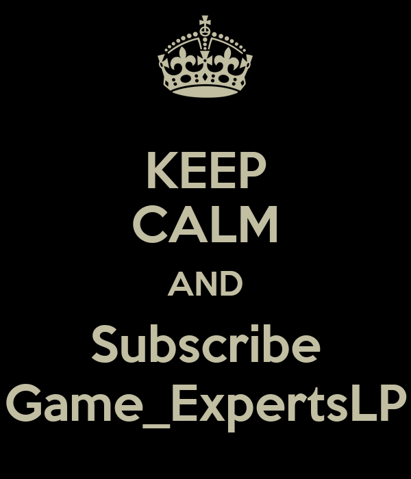 KEEP CALM AND Subscribe Game_ExpertsLP