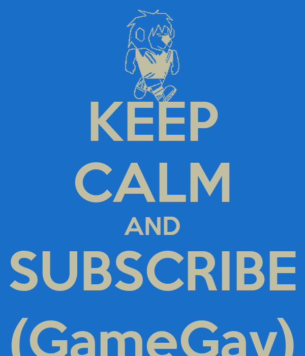 KEEP CALM AND SUBSCRIBE (GameGav)
