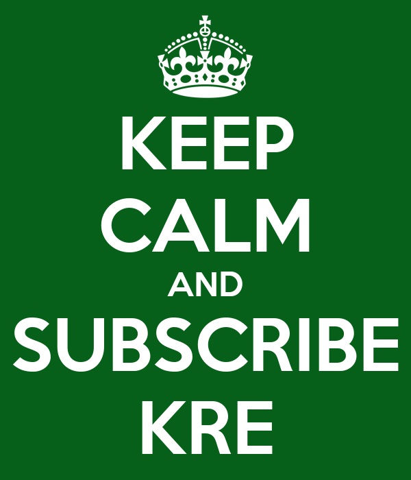 KEEP CALM AND SUBSCRIBE KRE