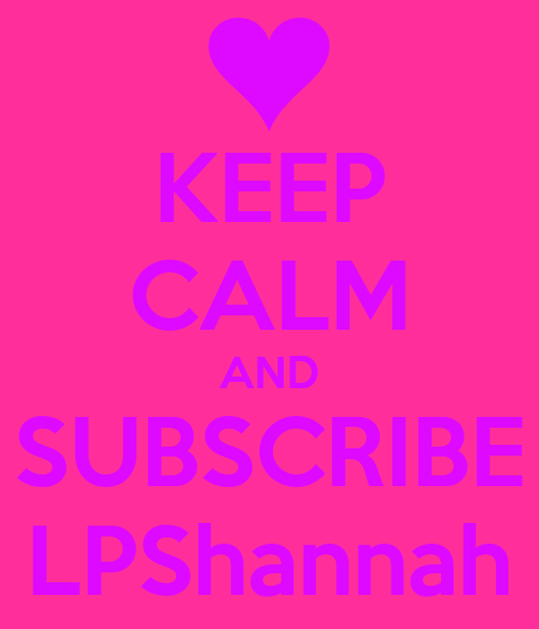 KEEP CALM AND SUBSCRIBE LPShannah