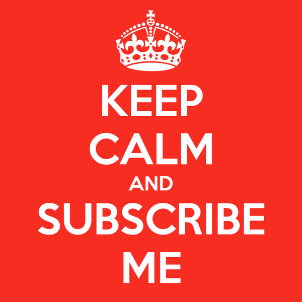 KEEP CALM AND SUBSCRIBE ME