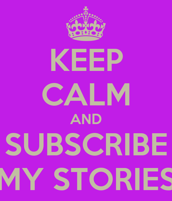 KEEP CALM AND SUBSCRIBE MY STORIES