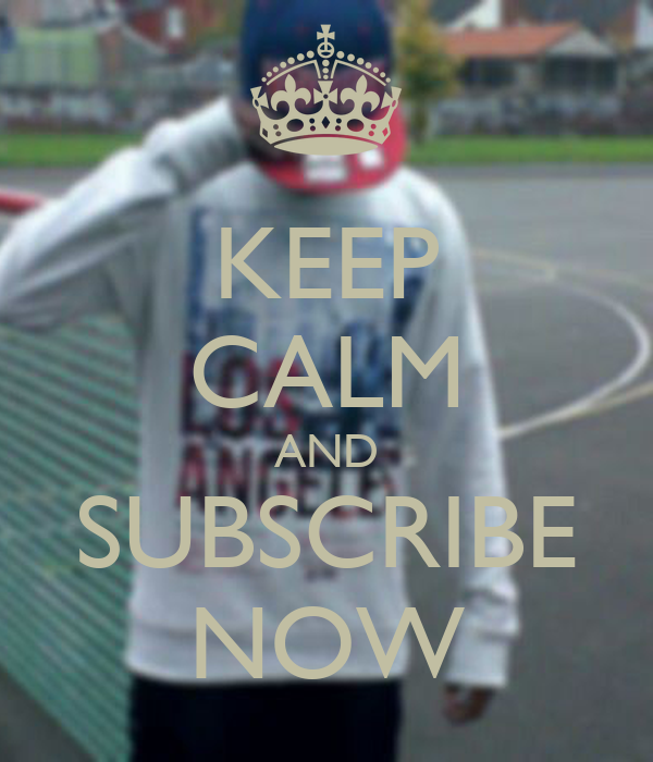 KEEP CALM AND SUBSCRIBE NOW