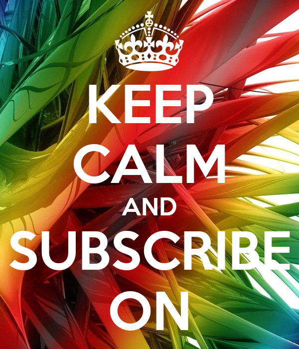 KEEP CALM AND SUBSCRIBE ON