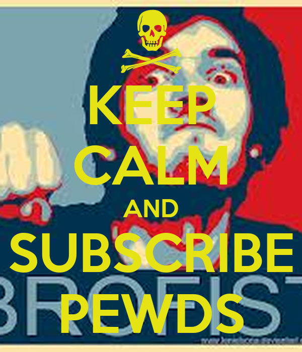 KEEP CALM AND SUBSCRIBE PEWDS
