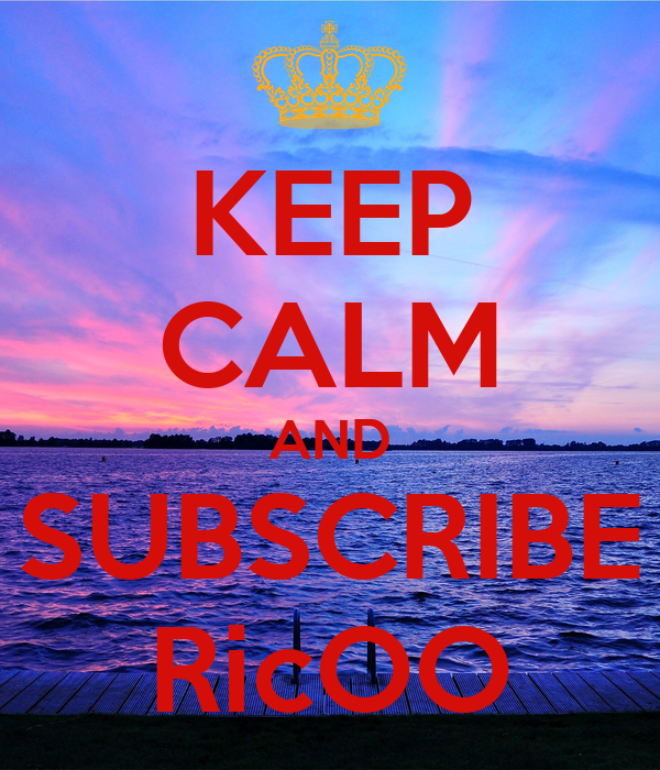 KEEP CALM AND SUBSCRIBE RicOO