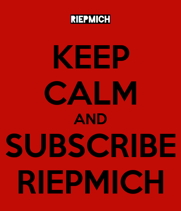 KEEP CALM AND SUBSCRIBE RIEPMICH